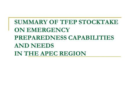 SUMMARY OF TFEP STOCKTAKE ON EMERGENCY PREPAREDNESS CAPABILITIES AND NEEDS IN THE APEC REGION.