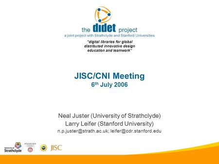 "JISC/CNI Meeting 6 th July 2006 the project a joint project with Strathclyde and Stanford Universities ""digital libraries for global distributed innovative."