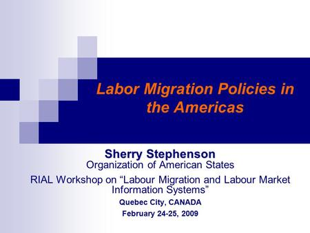 "Labor Migration Policies in the Americas Sherry Stephenson Sherry Stephenson Organization of American States RIAL Workshop on ""Labour Migration and Labour."