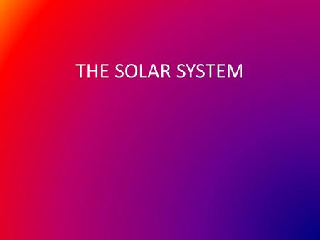 THE SOLAR SYSTEM. Solar System Solar System- a star and all the objects orbiting it. Our solar system includes the Sun and all of the planets, dwarf planets,