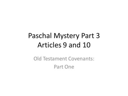 Paschal Mystery Part 3 Articles 9 and 10 Old Testament Covenants: Part One.
