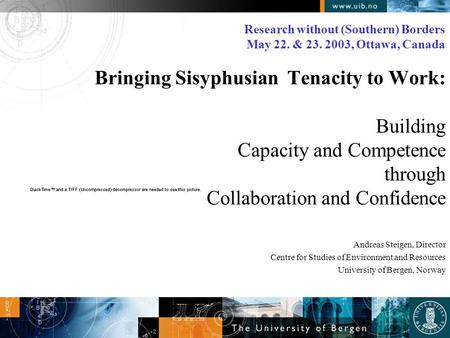 Bringing Sisyphusian Tenacity to Work: Building Capacity and Competence through Collaboration and Confidence Andreas Steigen, Director Centre for Studies.