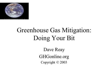 Greenhouse Gas Mitigation: Doing Your Bit Dave Reay GHGonline.org Copyright © 2003.