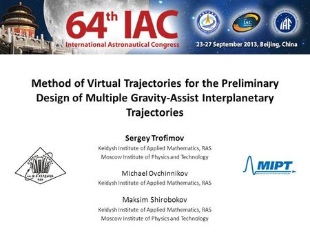 Method of Virtual Trajectories for the Preliminary Design of Multiple Gravity-Assist Interplanetary Trajectories Sergey Trofimov Keldysh Institute of Applied.