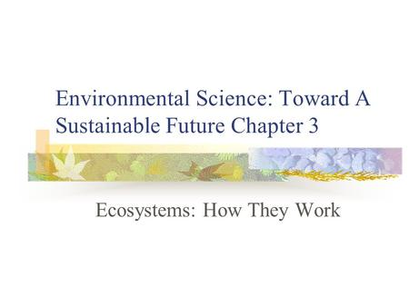 Environmental Science: Toward A Sustainable Future Chapter 3