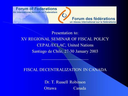 Presentation to: XV REGIONAL SEMINAR OF FISCAL POLICY CEPAL/ECLAC, United Nations Santiago de Chile, 27-30 January 2003 ______________________ FISCAL DECENTRALIZATION.