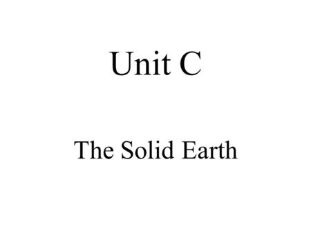 Unit C The Solid Earth.