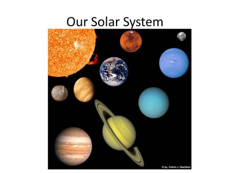 Our Solar System. Our Solar System has: A Sun It's the center of our solar system It's a ball of hot gases that produce light.