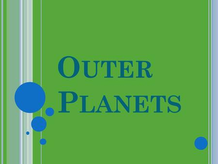 O UTER P LANETS. L ETS REVIEW Name the four inner planets? What was there surface consisting of? What name were the four inner planets known as? Hint.