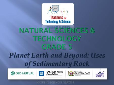 Planet Earth and Beyond: Uses of Sedimentary Rock NATURAL SCIENCES GRADE 5.