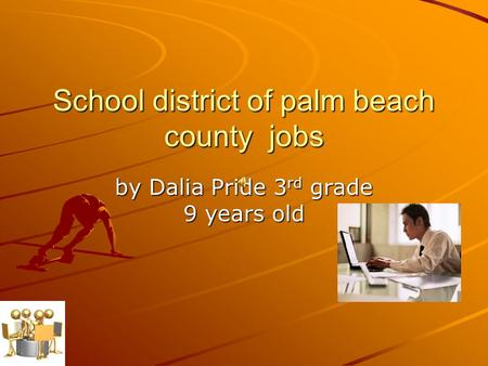 School district of palm beach county jobs by Dalia Pride 3 rd grade 9 years old.