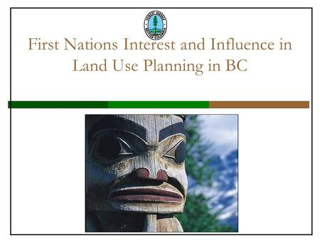 First Nations Interest and Influence in Land Use Planning in BC.