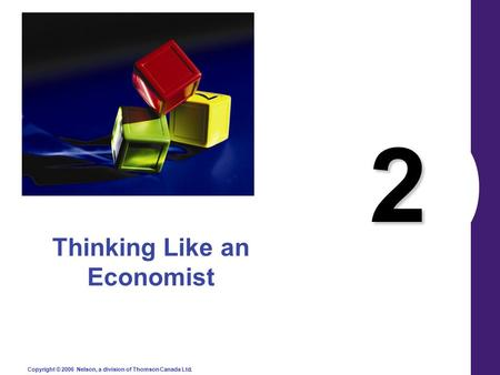 Copyright © 2006 Nelson, a division of Thomson Canada Ltd. 2 Thinking Like an Economist.