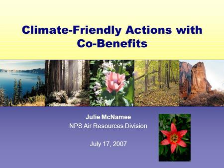 Climate-Friendly Actions with Co-Benefits Julie McNamee NPS Air Resources Division July 17, 2007.