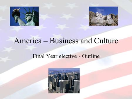 America – Business and Culture Final Year elective - Outline.