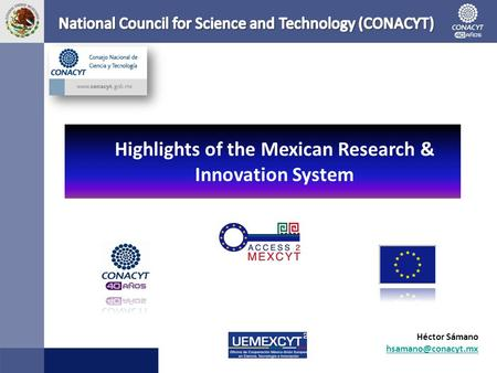 Héctor Sámano Highlights of the Mexican Research & Innovation System.