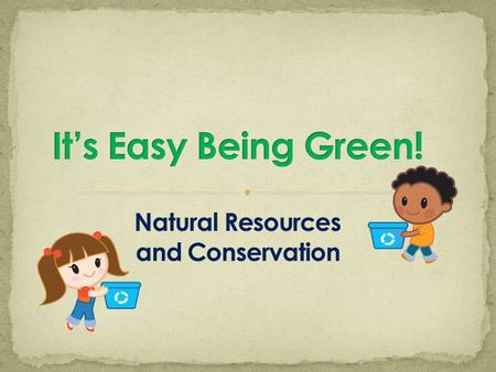 It's Easy Being Green! Natural Resources and Conservation