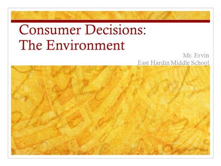 Consumer Decisions: The Environment Mr. Ervin East Hardin Middle School.