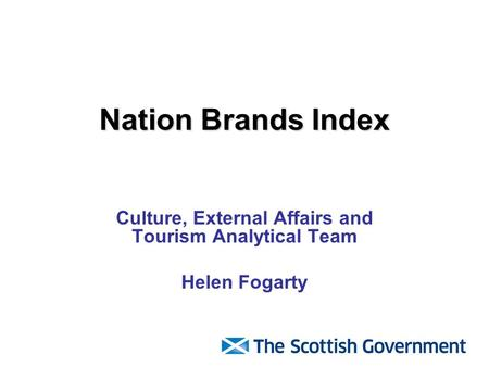 Nation Brands Index Culture, External Affairs and Tourism Analytical Team Helen Fogarty.