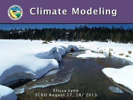 Climate Modeling Elissa Lynn SCRO August 27, 28/ 2013.