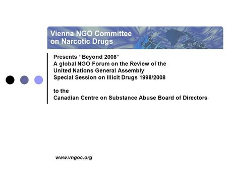 "Www.vngoc.org Presents ""Beyond 2008"" A global NGO Forum on the Review of the United Nations General Assembly Special Session on Illicit Drugs 1998/2008."