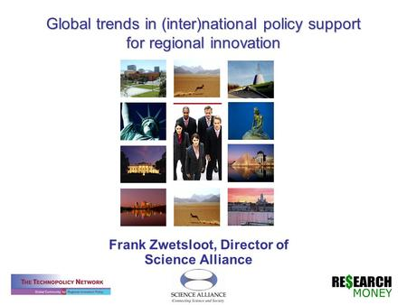 Global trends in (inter)national policy support for regional innovation Frank Zwetsloot, Director of Science Alliance.