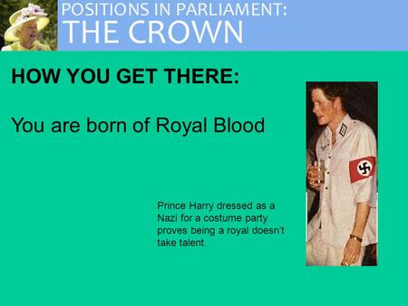 HOW YOU GET THERE: You are born of Royal Blood Prince Harry dressed as a Nazi for a costume party proves being a royal doesn't take talent.
