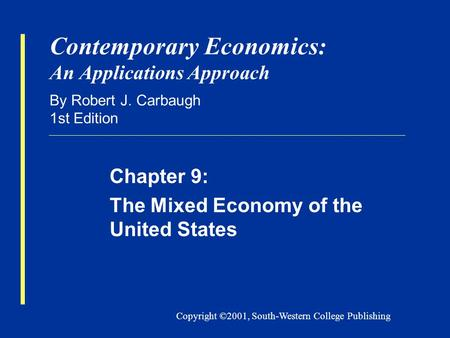 Copyright ©2001, South-Western College Publishing Contemporary Economics: An Applications Approach By Robert J. Carbaugh 1st Edition Chapter 9: The Mixed.