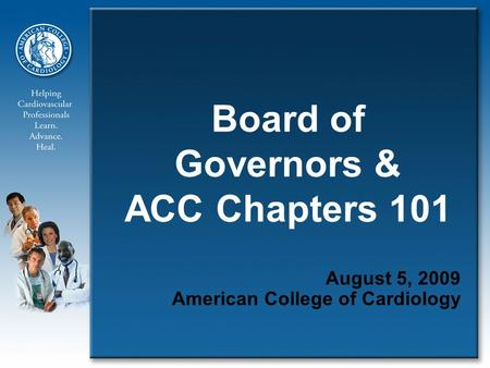 Board of Governors & ACC Chapters 101 August 5, 2009 American College of Cardiology.