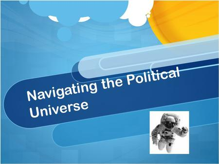 "Navigating the Political Universe. ""Raising awareness of development policy, including the need for more aid effectiveness, needs to be part of any strategy."
