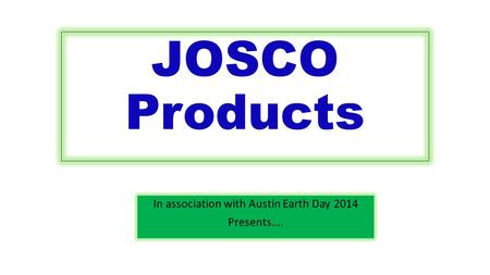 JOSCO Products In association with Austin Earth Day 2014 Presents….