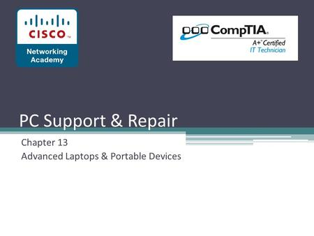 PC Support & Repair Chapter 13 Advanced Laptops & Portable Devices.