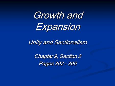 Growth and Expansion Unity and Sectionalism