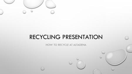RECYCLING PRESENTATION HOW TO RECYCLE AT ALTADENA.