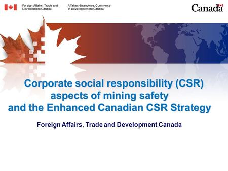 Foreign Affairs, Trade andAffaires étrangères, Commerce Development Canadaet Développement Canada Corporate social responsibility (CSR) aspects of mining.