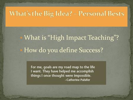 " What is ""High Impact Teaching""?  How do you define Success?"