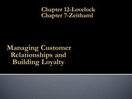 Chapter 12-Lovelock Chapter 7-Zeithaml.  Loyalty  Defector  Zero Defection Rate.