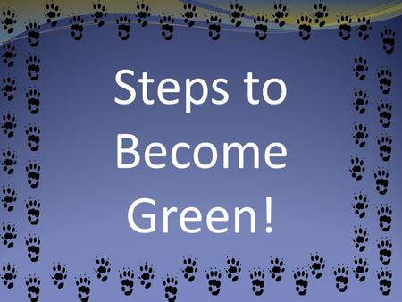 Steps to Become Green!. My Average Carbon Footprint 22 5.5 Worlds ' Average.