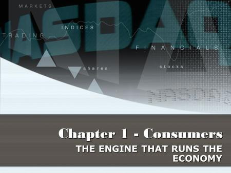 Chapter 1 - Consumers THE ENGINE THAT RUNS THE ECONOMY.