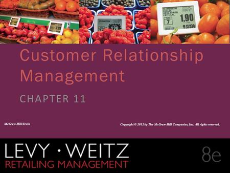 Retailing Management 8e© The McGraw-Hill Companies, All rights reserved. 11 - 1 CHAPTER 2CHAPTER 1 CHAPTER 11 Customer Relationship Management CHAPTER.