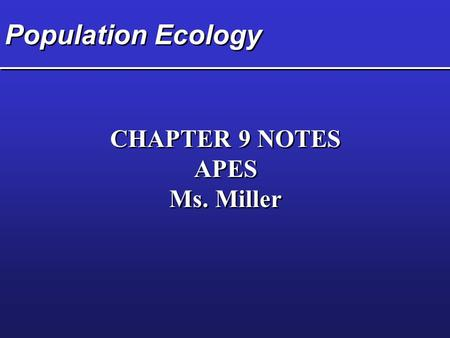 Population Ecology CHAPTER 9 NOTES APES Ms. Miller.