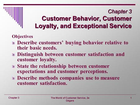 The World Of Customer Service, 2e Odgers 1 Chapter 3 Chapter 3 Customer  Behavior,  Customer Service Objective
