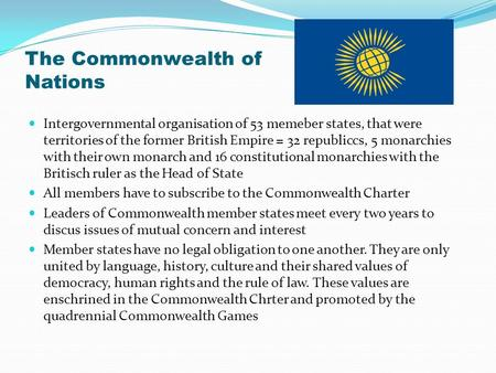 The Commonwealth of Nations Intergovernmental organisation of 53 memeber states, that were territories of the former British Empire = 32 republiccs, 5.