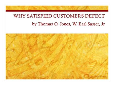 WHY SATISFIED CUSTOMERS DEFECT by Thomas O. Jones, W. Earl Sasser, Jr.