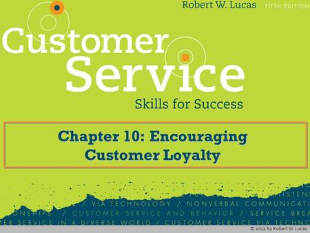 © 2012 by Robert W. Lucas Chapter 10: Encouraging Customer Loyalty.