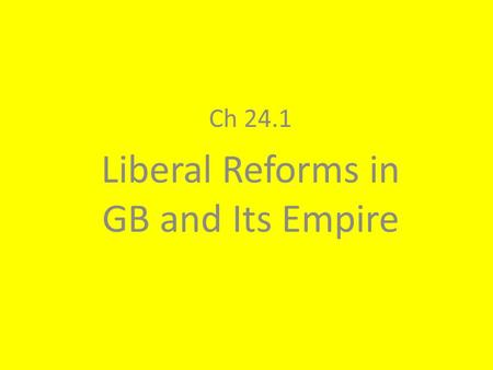 Ch 24.1 Liberal Reforms in GB and Its Empire. I. Ways the Br. gov't and social welfare changed in the 1800s: A.Voting Restrictions- only property owners.