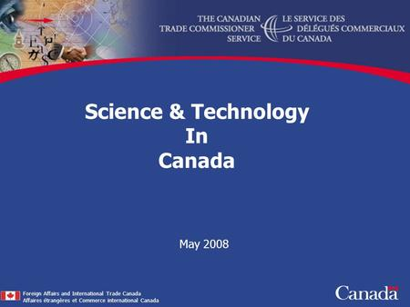 May 2008 Foreign Affairs and International Trade Canada Affaires étrangères et Commerce international Canada Science & Technology In Canada.