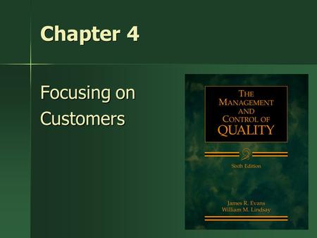 1 Chapter 4 Focusing on Customers. Key Idea To create satisfied customers, the organization needs to identify customers' needs, design the production.