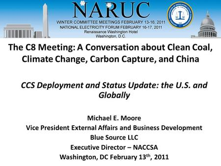 The C8 Meeting: A Conversation about Clean Coal, Climate Change, Carbon Capture, and China CCS Deployment and Status Update: the U.S. and Globally Michael.