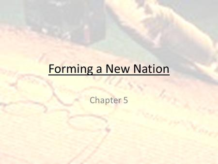 Forming a New Nation Chapter 5. Treaty of Paris of 1783 Signed September 3, 1783 Formally recognized US as an independent nation Terms: – US claimed lands.